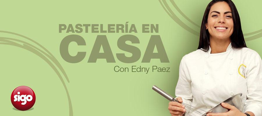 Pastelería en casa con Edny Paez.